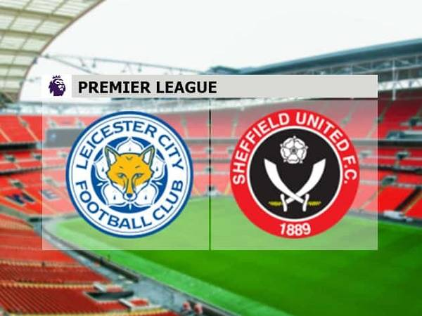Nhận định kèo Leicester vs Sheffield Utd 00h00, 17/07 - Ngoại Hạng Anh