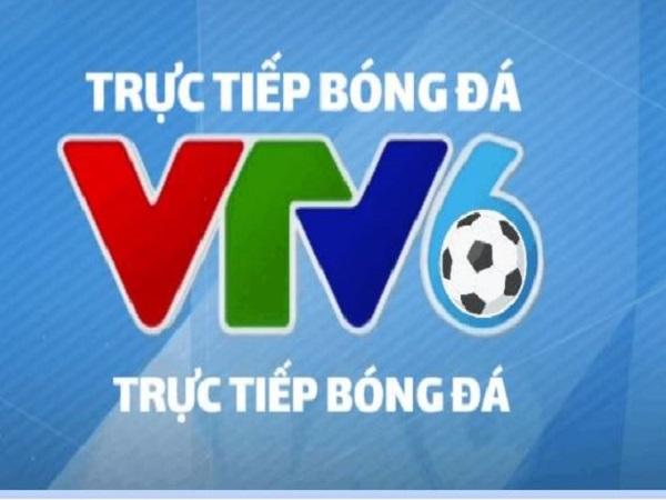 VTV6 trực tiếp bóng đá ở thời điểm nào?