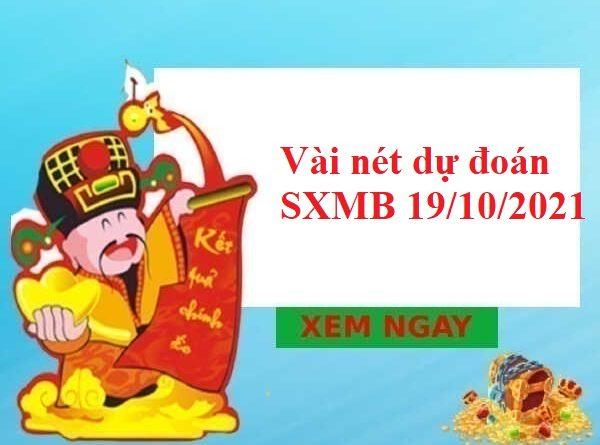 Vài nét dự đoán SXMB 19/10/2021